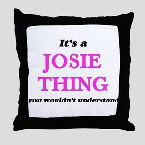 It's a Josie thing, you wouldn&#3 Throw Pillow